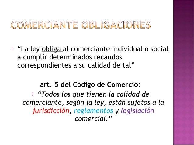 """ """"La ley obliga al comerciante individual o sociala cumplir determinados recaudoscorrespondientes a su calidad de tal""""art..."""