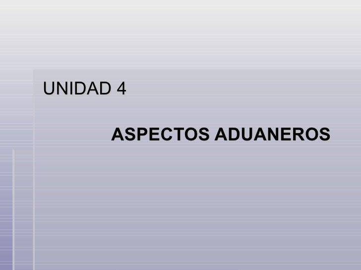 UNIDAD 4 ASPECTOS ADUANEROS