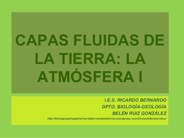 CAPAS FLUIDAS DE  LA TIERRA: LA  ATMÓSFERA I                                           I.E.S. RICARDO BERNARDO            ...
