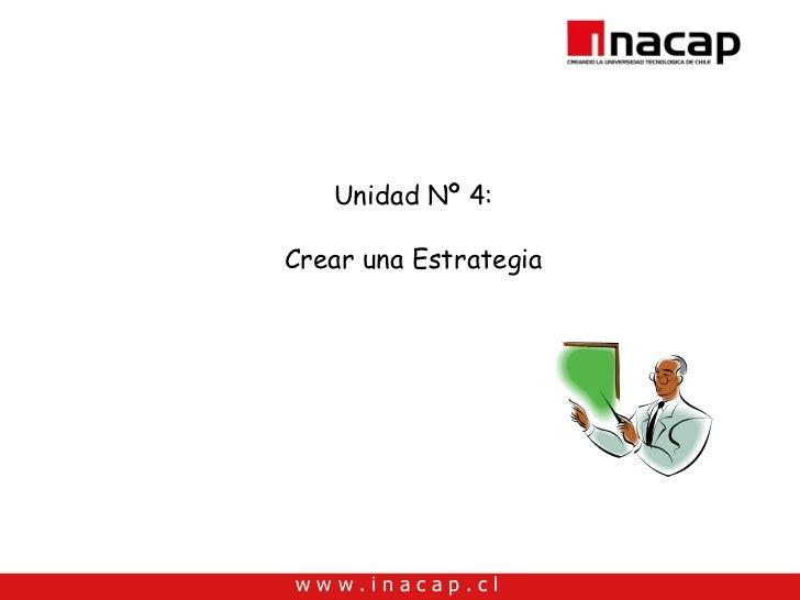 Unidad Nº 4:  Crear una Estrategia     www.inacap.cl