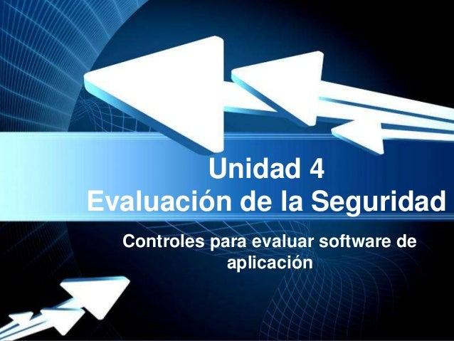 Unidad 4Evaluación de la Seguridad  Controles para evaluar software de              aplicación       Powerpoint Templates ...