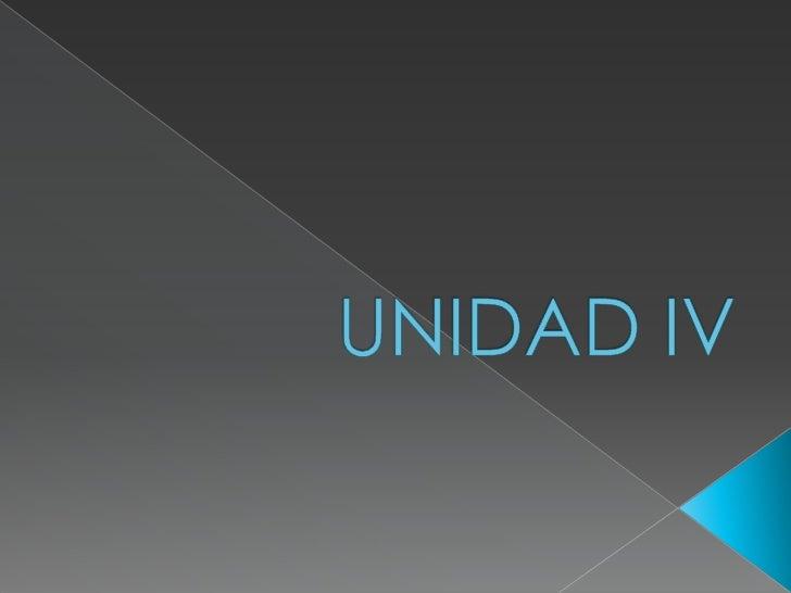 UNIDAD IV<br />