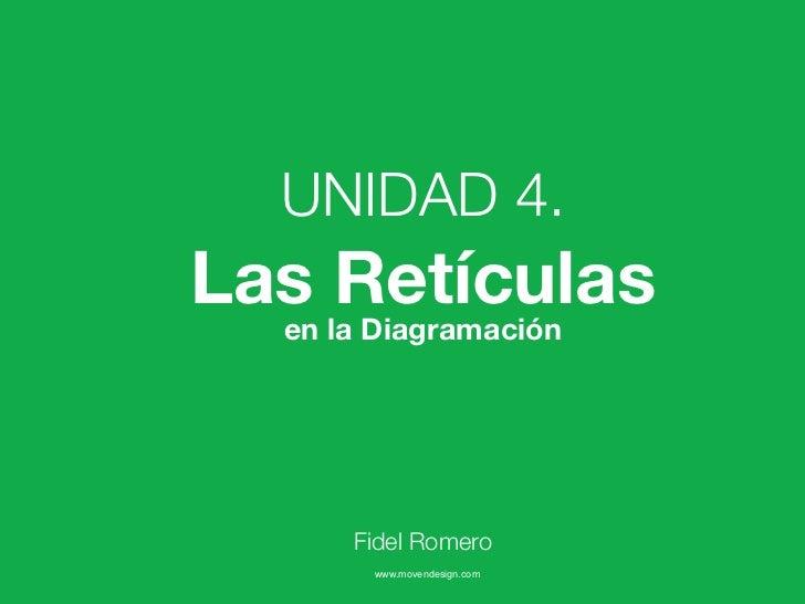 UNIDAD 4.Las la Diagramación     Retículas  en      Fidel Romero       www.movendesign.com