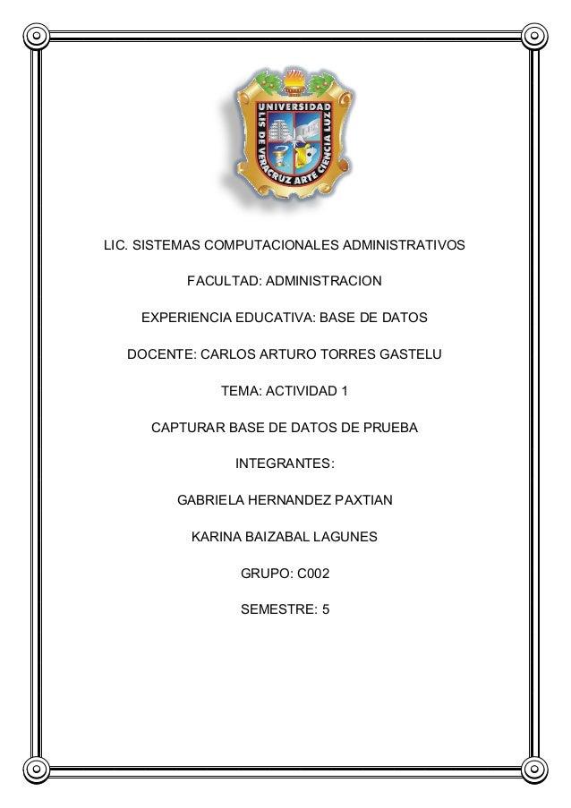 LIC. SISTEMAS COMPUTACIONALES ADMINISTRATIVOS FACULTAD: ADMINISTRACION EXPERIENCIA EDUCATIVA: BASE DE DATOS DOCENTE: CARLO...