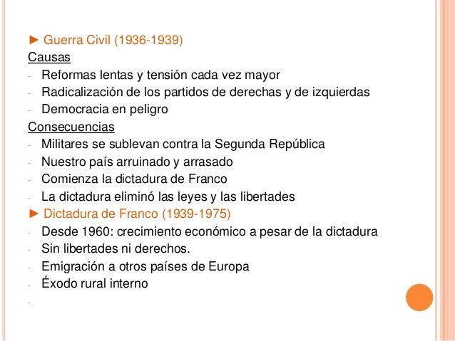 ► Guerra Civil (1936-1939) Causas - Reformas lentas y tensión cada vez mayor - Radicalización de los partidos de derechas ...