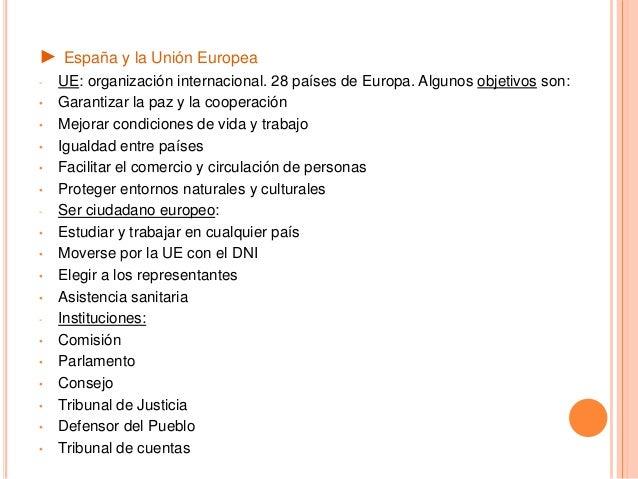 ► España y la Unión Europea - UE: organización internacional. 28 países de Europa. Algunos objetivos son: • Garantizar la ...