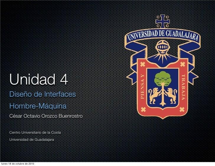 Unidad 4       Diseño de Interfaces       Hombre-Máquina       César Octavio Orozco Buenrostro         Centro Universitari...