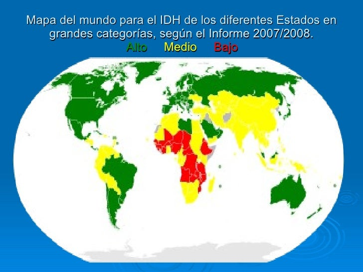 Mapa del mundo para el IDH de los diferentes Estados en grandes categorías, según el Informe 2007/2008.   Alto  ...