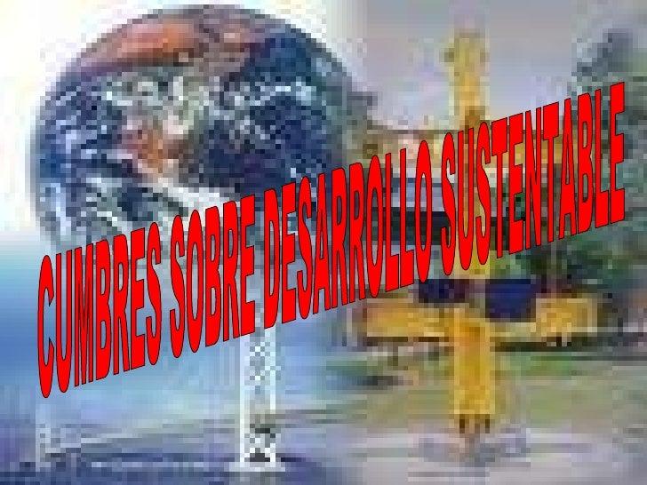 CUMBRES SOBRE DESARROLLO SUSTENTABLE