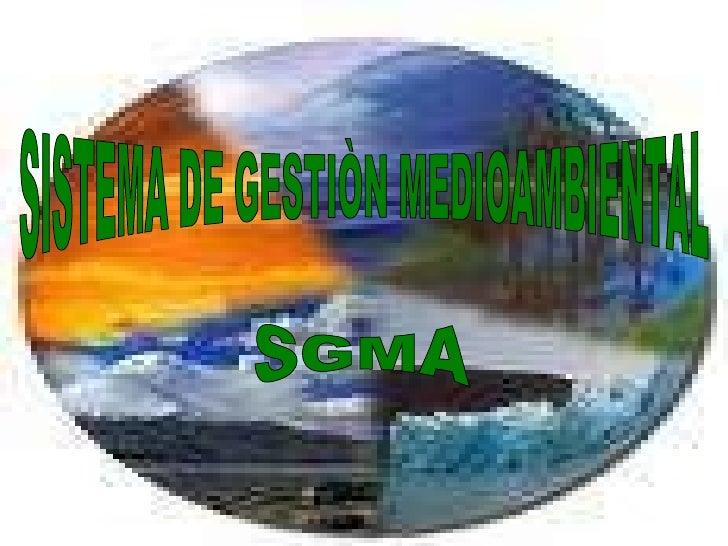 SISTEMA DE GESTIÒN MEDIOAMBIENTAL SGMA