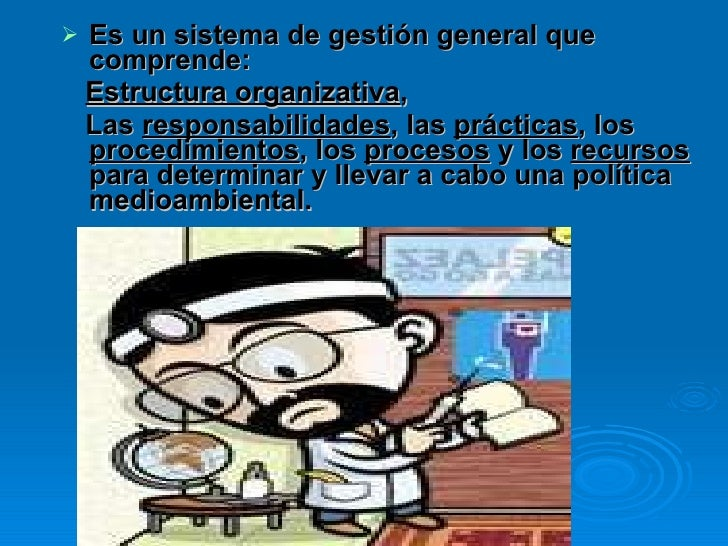 <ul><li>Es un sistema de gestión general que comprende:  </li></ul><ul><li>Estructura organizativa ,  </li></ul><ul><li>La...