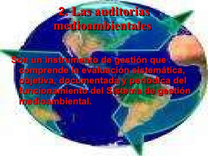 2.  Las auditorias medioambientales  <ul><li>Son un instrumento de gestión que comprende la evaluación sistemática, objeti...
