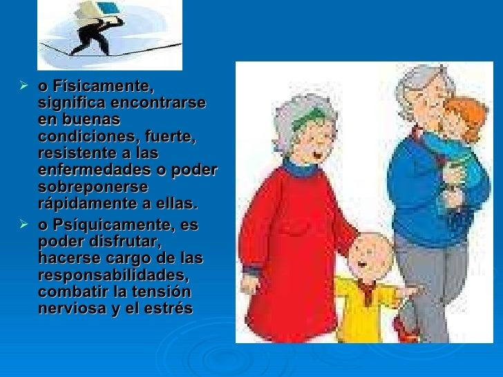 <ul><li>o Físicamente, significa encontrarse en buenas condiciones, fuerte, resistente a las enfermedades o poder sobrepon...