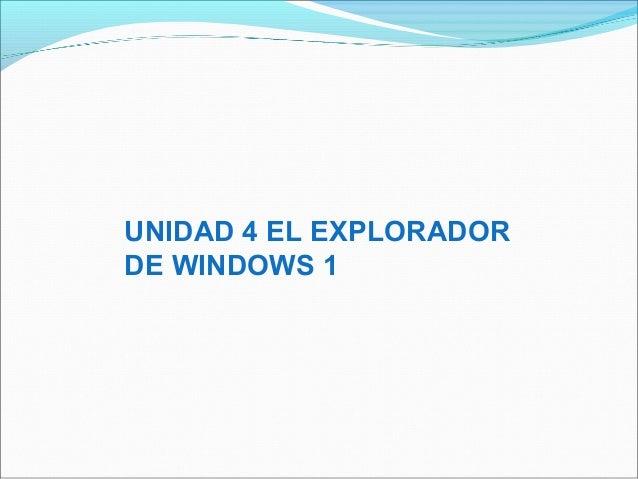 UNIDAD 4 EL EXPLORADOR DE WINDOWS 1