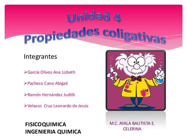IntegrantesGarcía Olivos Ana LizbethPacheco Cano AbigailRamón Hernández JudithVelasco Cruz Leonardo de JesúsFISICOQUIM...