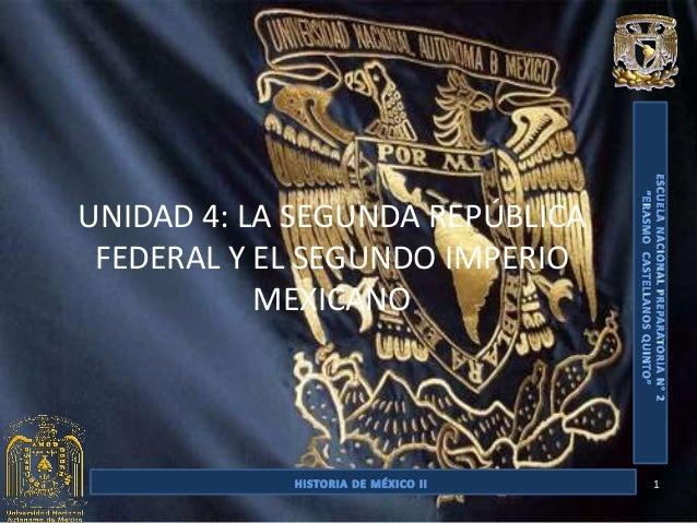 UNIDAD 4: LA SEGUNDA REPÚBLICA FEDERAL Y EL SEGUNDO IMPERIO           MEXICANO                                 1