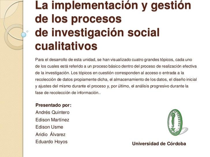 La implementación y gestiónde los procesosde investigación socialcualitativosPara el desarrollo de esta unidad, se han vis...