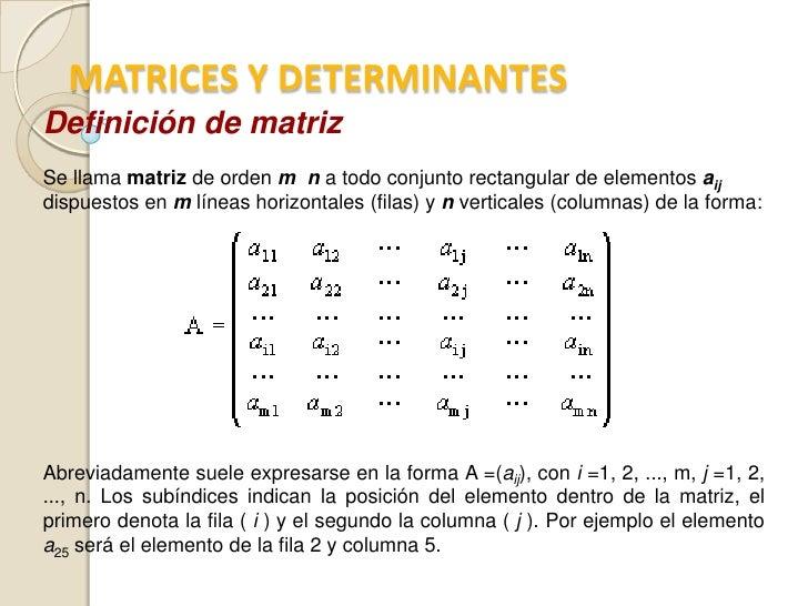 MATRICES Y DETERMINANTESDefinición de matrizSe llama matriz de orden m n a todo conjunto rectangular de elementos aijdispu...