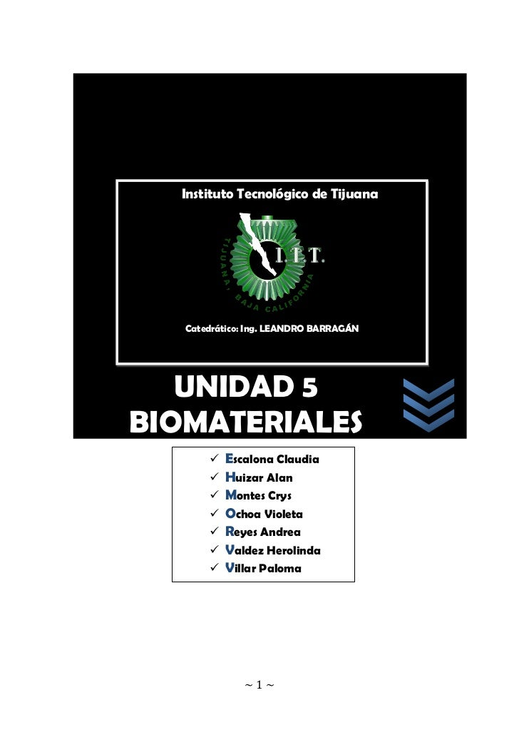 Instituto Tecnológico de Tijuana        Catedrático: Ing. LEANDRO BARRAGÁN        UNIDAD 5 BIOMATERIALES           Escalo...