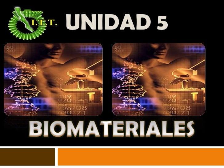 UNIDAD 5<br />BIOMATERIALES<br />