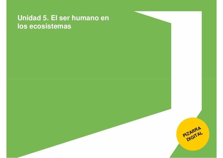 Unidad 5. El ser humano en los ecosistemas                                         A                                 A RR ...