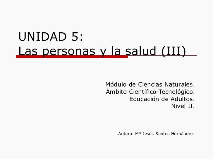 UNIDAD 5: Las personas y la salud (III) Módulo de Ciencias Naturales. Ámbito Científico-Tecnológico. Educación de Adultos....