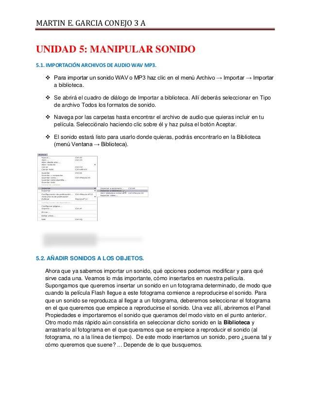 MARTIN E. GARCIA CONEJO 3 AUNIDAD 5: MANIPULAR SONIDO5.1. IMPORTACIÓN ARCHIVOS DE AUDIO WAV MP3.    Para importar un soni...