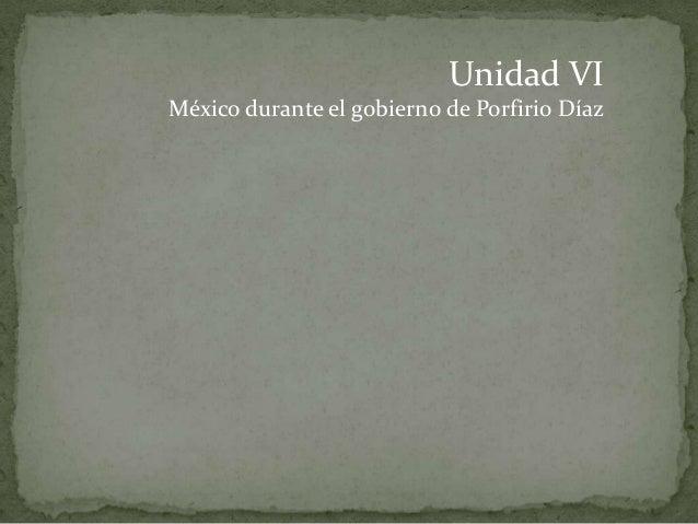 Unidad VIMéxico durante el gobierno de Porfirio Díaz