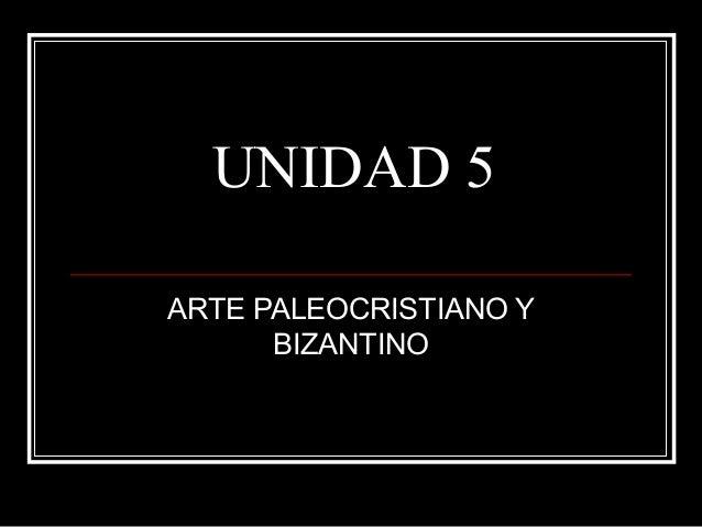 UNIDAD 5 ARTE PALEOCRISTIANO Y BIZANTINO