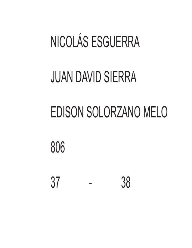 NICOLÁS ESGUERRA JUAN DAVID SIERRA EDISON SOLORZANO MELO 806 37 - 38