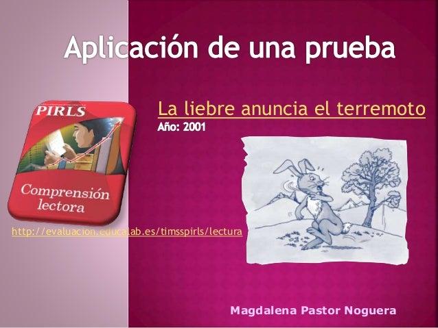 La liebre anuncia el terremoto  http://evaluacion.educalab.es/timsspirls/lectura  Magdalena Pastor Noguera