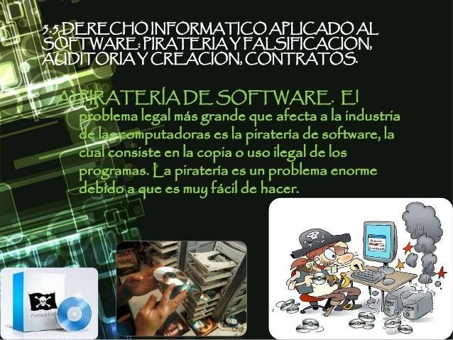 5.5 DERECHO INFORMATICO APLICADO AL SOFTWARE: PIRATERIA Y FALSIFICACION, AUDITORIA Y CREACION, CONTRATOS. A) PIRATERÍA DE ...