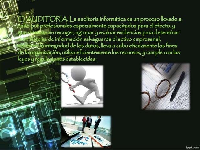 C) AUDITORIA. La auditoría informática es un proceso llevado a cabo por profesionales especialmente capacitados para el ef...