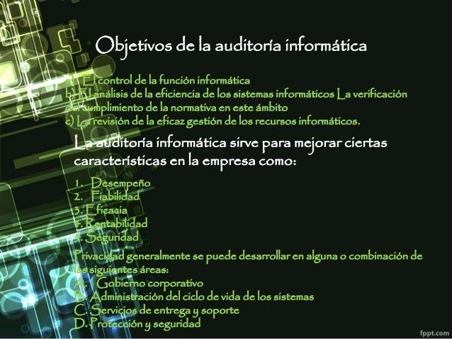Objetivos de la auditoría informática a) El control de la función informática b) El análisis de la eficiencia de los siste...