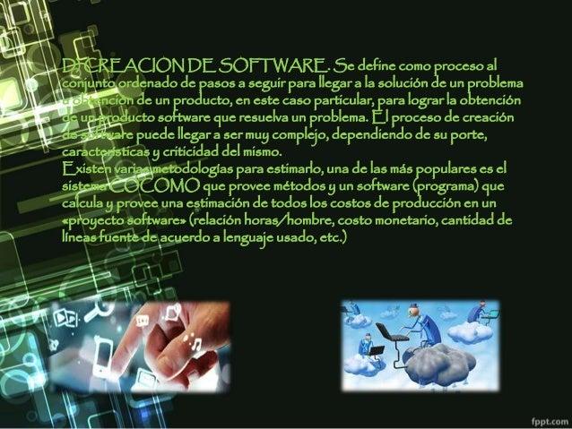 D) CREACION DE SOFTWARE. Se define como proceso al conjunto ordenado de pasos a seguir para llegar a la solución de un pro...