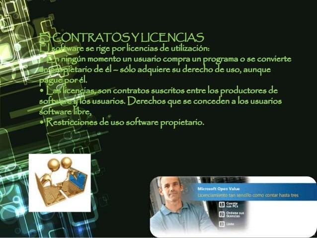 E) CONTRATOS Y LICENCIAS El software se rige por licencias de utilización: • En ningún momento un usuario compra un progra...