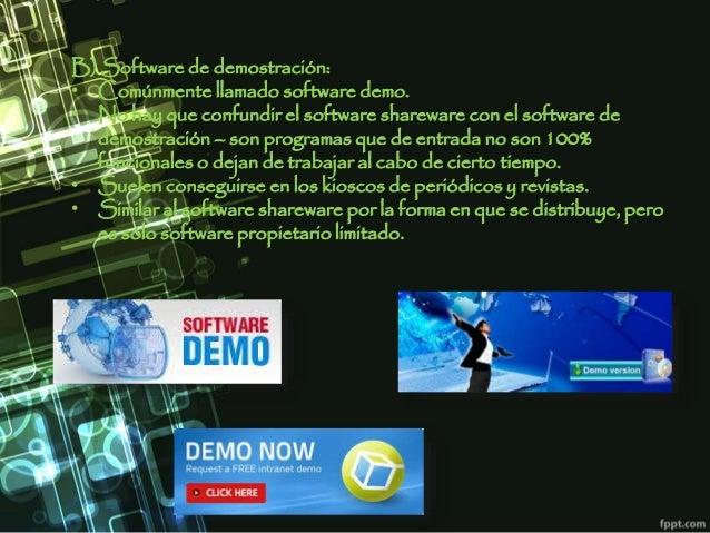 B) Software de demostración: • Comúnmente llamado software demo. • No hay que confundir el software shareware con el softw...