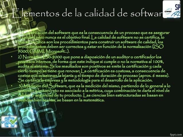 Elementos de la calidad de software • 1) Certificación del software que es la consecuencia de un proceso que es asegurar l...