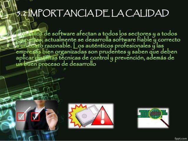 5.2 IMPORTANCIA DE LA CALIDAD Los fallos de software afectan a todos los sectores y a todos los países, actualmente se des...