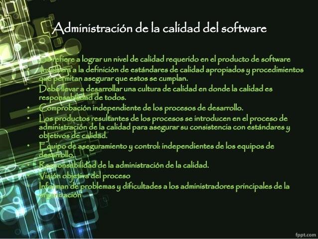 Administración de la calidad del software • Se refiere a lograr un nivel de calidad requerido en el producto de software •...