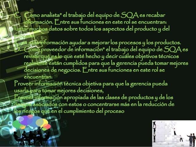 """C. Como analista"""" el trabajo del equipo de SQA es recabar información. Entre sus funciones en este rol se encuentran: unta..."""