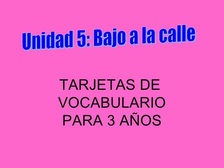 Unidad 5: Bajo a la calle TARJETAS DE  VOCABULARIO PARA 3 AÑOS