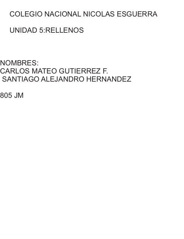 COLEGIO NACIONAL NICOLAS ESGUERRA UNIDAD 5:RELLENOS NOMBRES: CARLOS MATEO GUTIERREZ F. SANTIAGO ALEJANDRO HERNANDEZ 805 JM