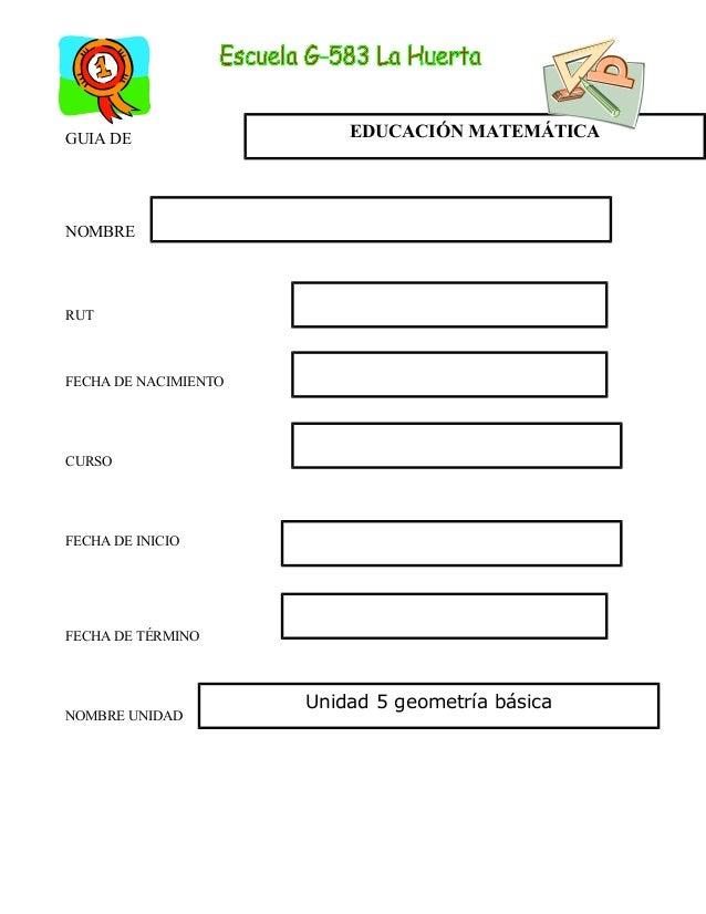 GUIA DE NOMBRE RUT FECHA DE NACIMIENTO CURSO FECHA DE INICIO FECHA DE TÉRMINO NOMBRE UNIDAD EDUCACIÓN MATEMÁTICA Unidad 5 ...