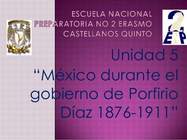 """Unidad 5""""México durante elgobierno de Porfirio   Díaz 1876-1911"""""""