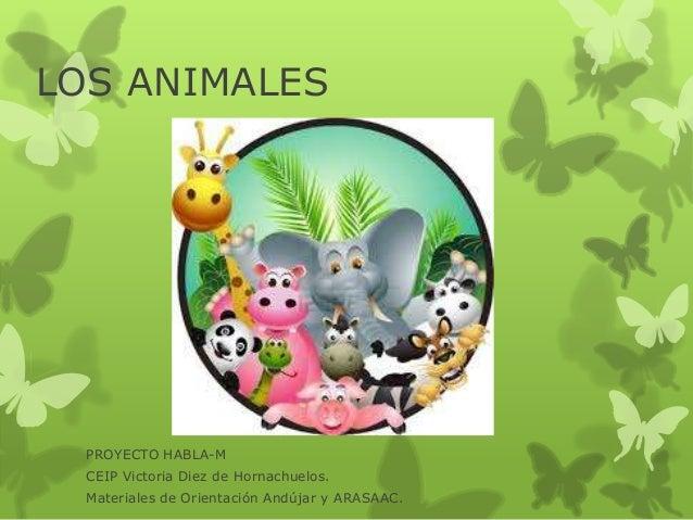 LOS ANIMALES PROYECTO HABLA-M CEIP Victoria Diez de Hornachuelos. Materiales de Orientación Andújar y ARASAAC.