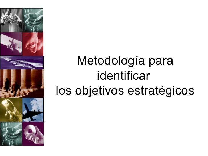 Metodología para        identificarlos objetivos estratégicos