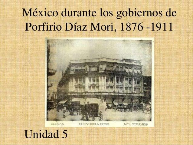 México durante los gobiernos dePorfirio Díaz Mori, 1876 -1911Unidad 5
