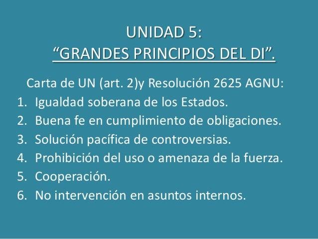 """UNIDAD 5: """"GRANDES PRINCIPIOS DEL DI"""". Carta de UN (art. 2)y Resolución 2625 AGNU: 1. Igualdad soberana de los Estados. 2...."""