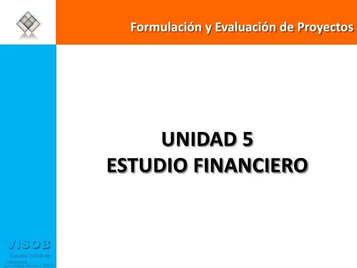 Formulación y Evaluación de Proyectos <br />UNIDAD 5<br />ESTUDIO FINANCIERO<br />